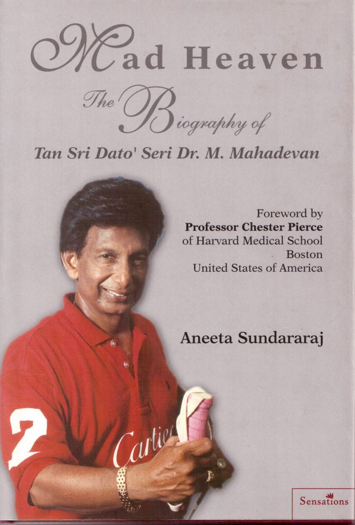 Mad Heaven: The Biography of Tan Sri Dato' Seri Dr. M. Mahadevan by Aneeta Sundararaj